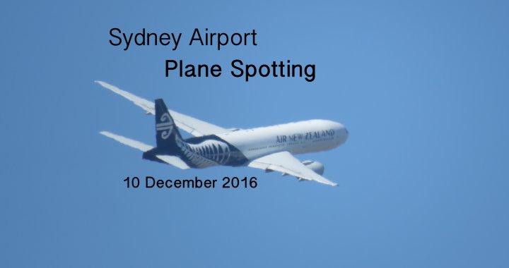 Sydney Plane Spotting 10 December 2016
